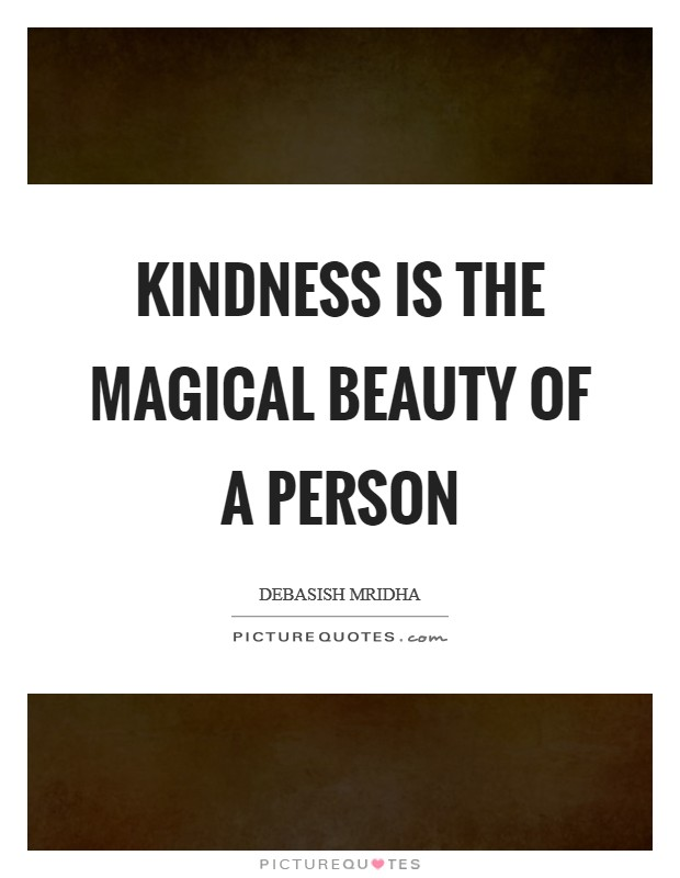Kindness is the magical beauty of a person Picture Quote #1