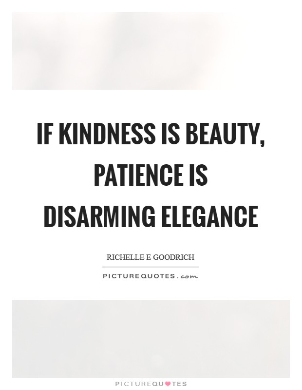 If kindness is beauty, patience is disarming elegance Picture Quote #1