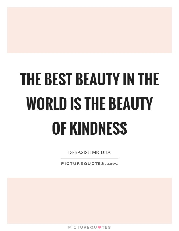 The best beauty in the world is the beauty of kindness Picture Quote #1