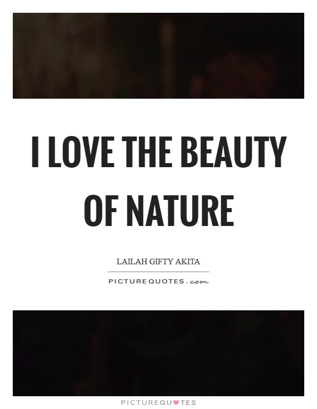 I love the beauty of nature Picture Quote #1