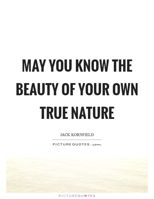 May you know the beauty of your own true nature Picture Quote #1