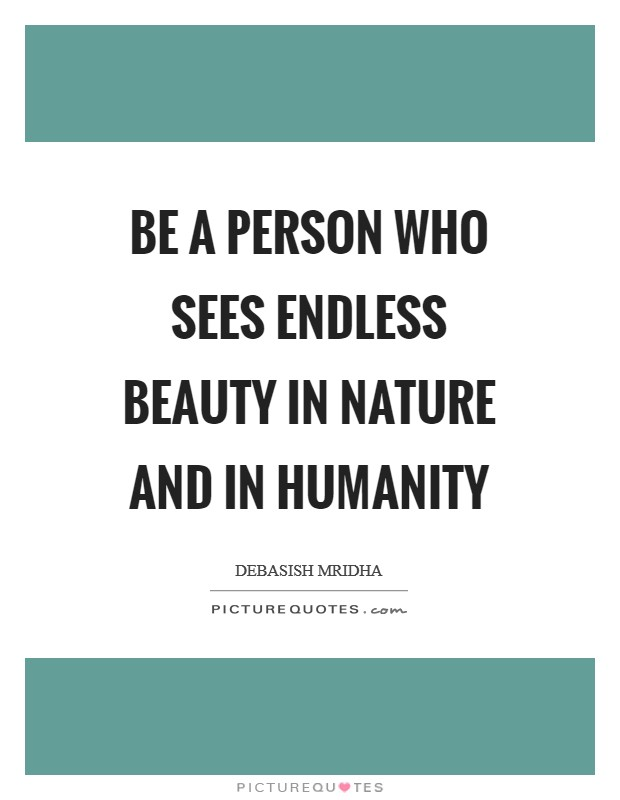 Be a person who sees endless beauty in nature and in humanity Picture Quote #1
