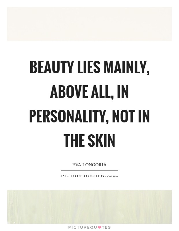 Beauty lies mainly, above all, in personality, not in the skin Picture Quote #1