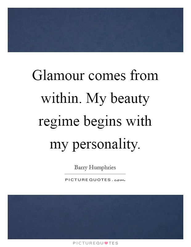 Glamour comes from within. My beauty regime begins with my personality Picture Quote #1