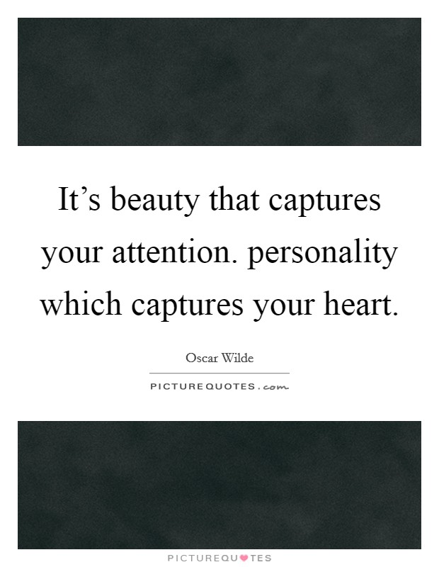 It's beauty that captures your attention. personality which captures your heart Picture Quote #1