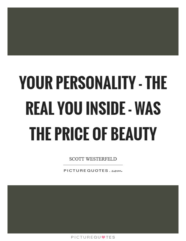 Your personality - the real you inside - was the price of beauty Picture Quote #1