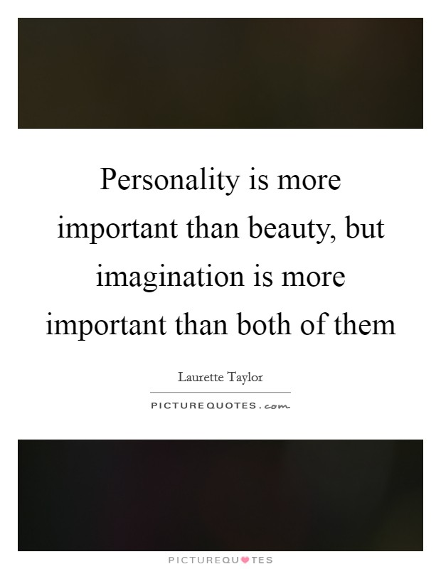 Personality is more important than beauty, but imagination is more important than both of them Picture Quote #1