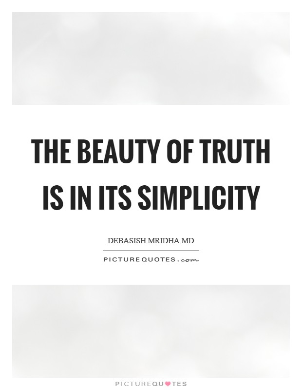 The beauty of truth is in its simplicity Picture Quote #1