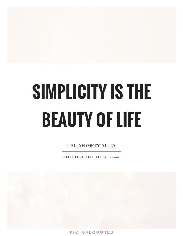 Simplicity is the beauty of life Picture Quote #1