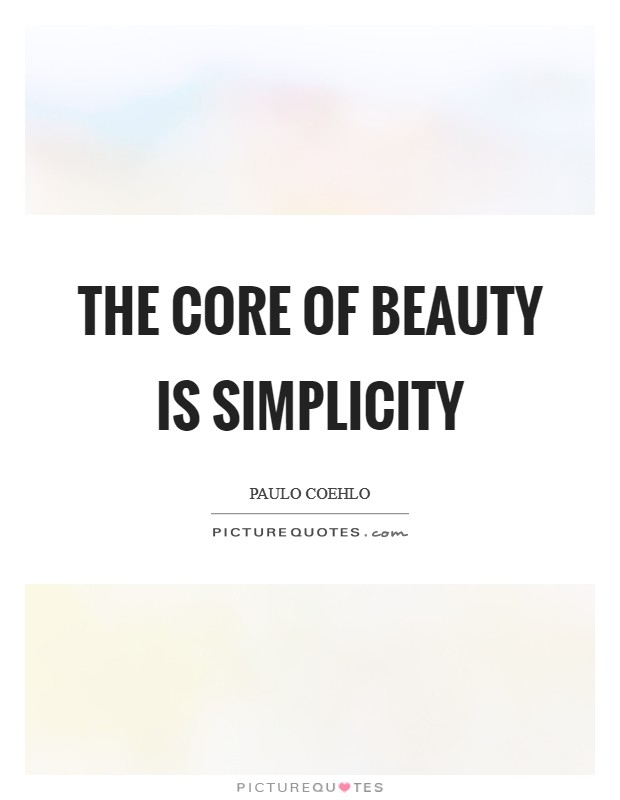 The core of beauty is simplicity Picture Quote #1