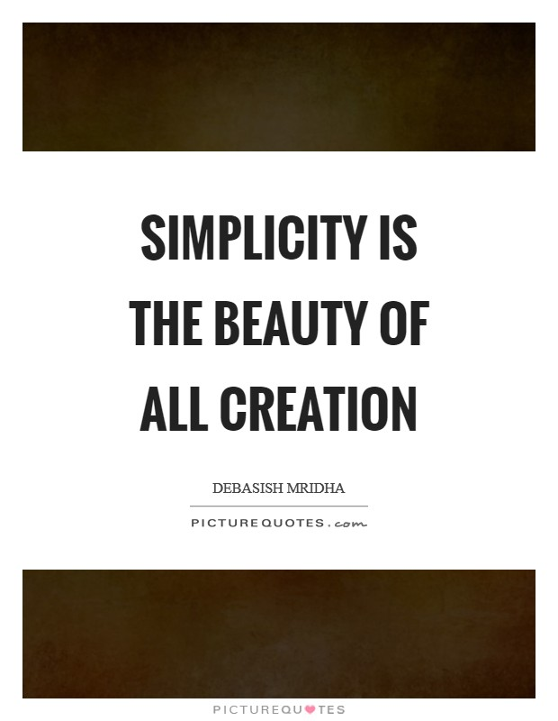 Simplicity is the beauty of all creation Picture Quote #1