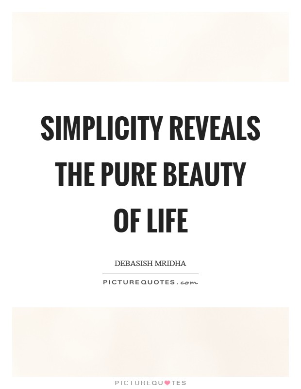 Simplicity reveals the pure beauty of life Picture Quote #1