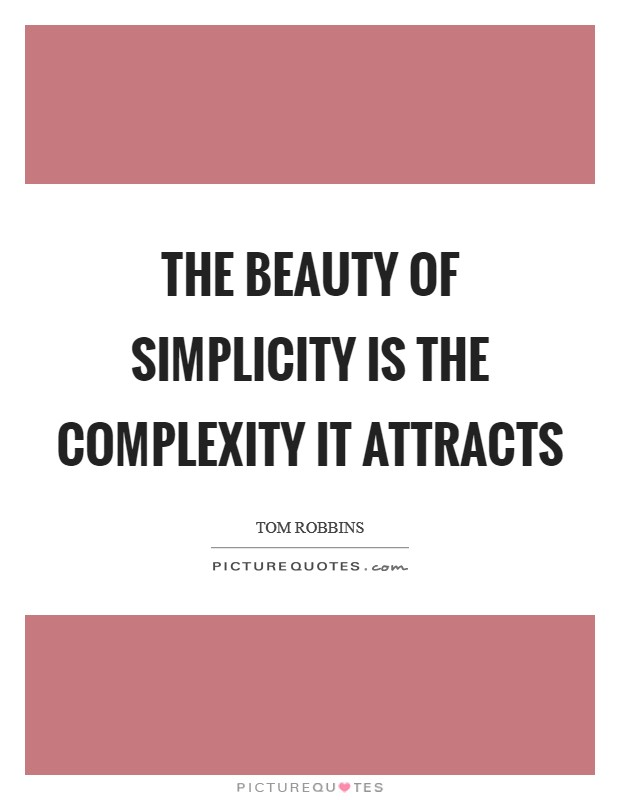 The beauty of simplicity is the complexity it attracts Picture Quote #1