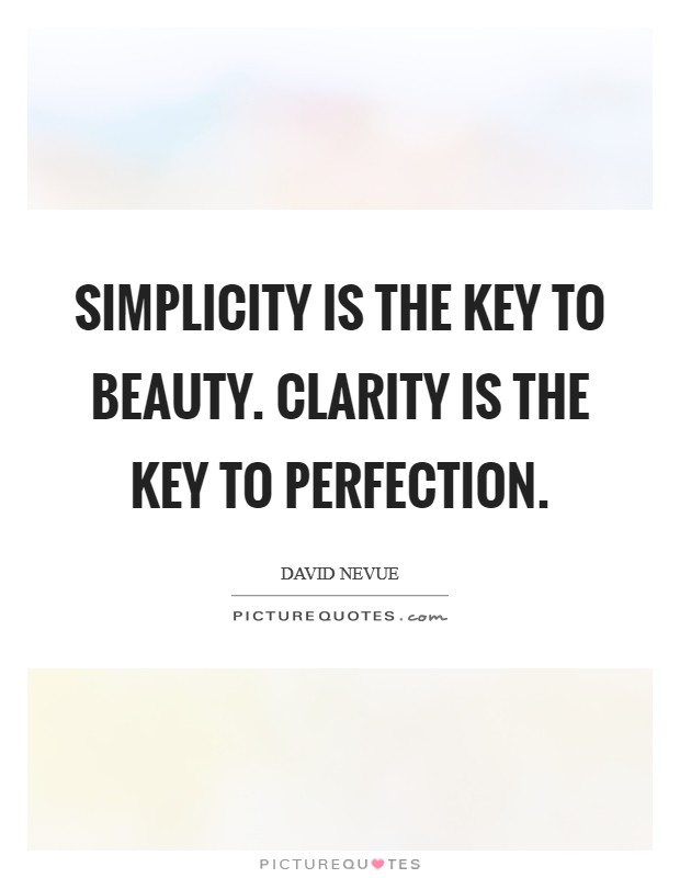 Simplicity is the key to beauty. Clarity is the key to perfection Picture Quote #1