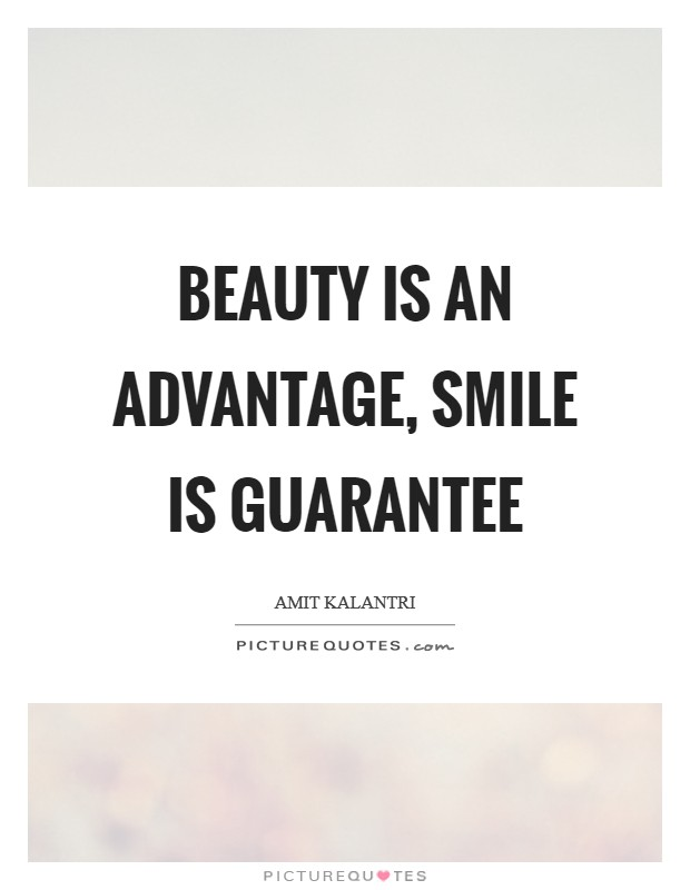 Beauty is an advantage, smile is guarantee Picture Quote #1