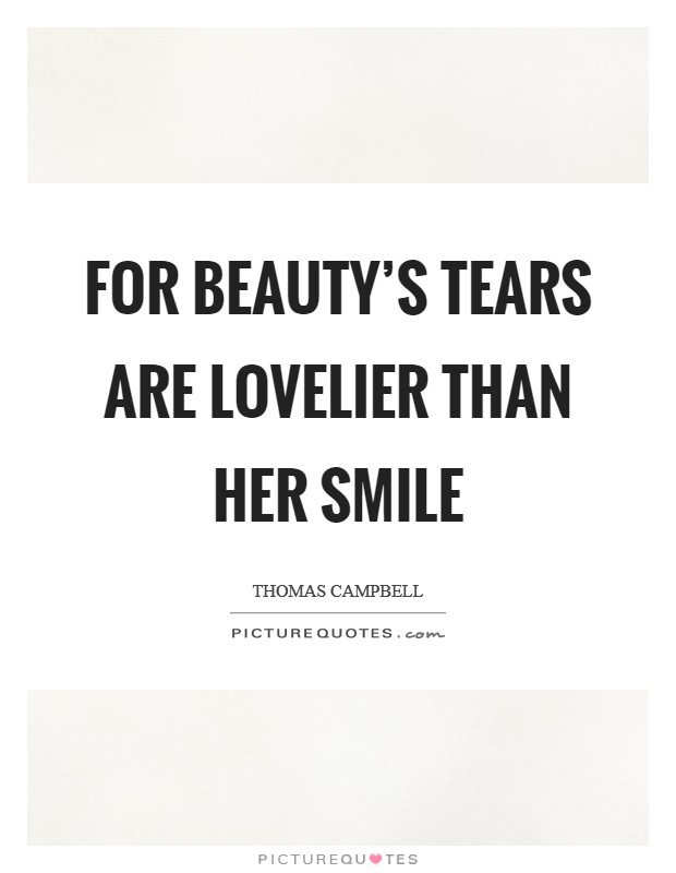 For Beauty\'s tears are lovelier than her smile | Picture Quotes