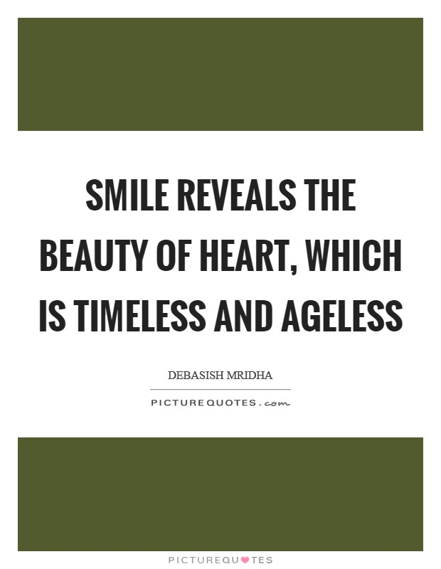 Smile reveals the beauty of heart, which is timeless and ageless Picture Quote #1