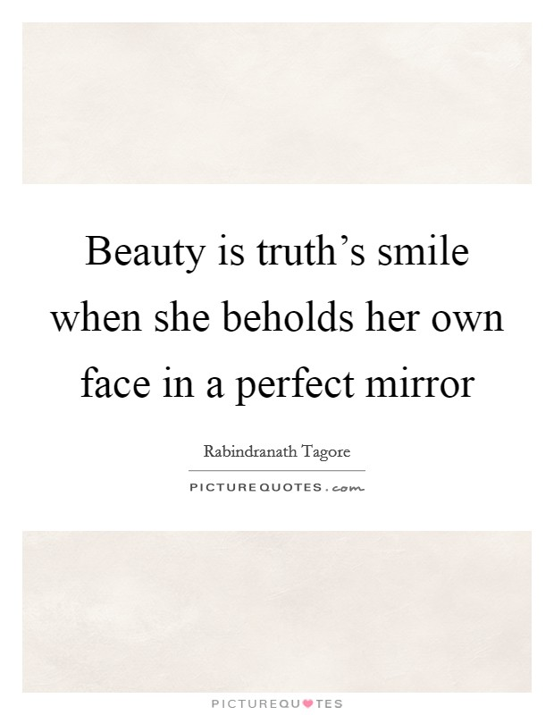 Beauty is truth's smile when she beholds her own face in a perfect mirror Picture Quote #1
