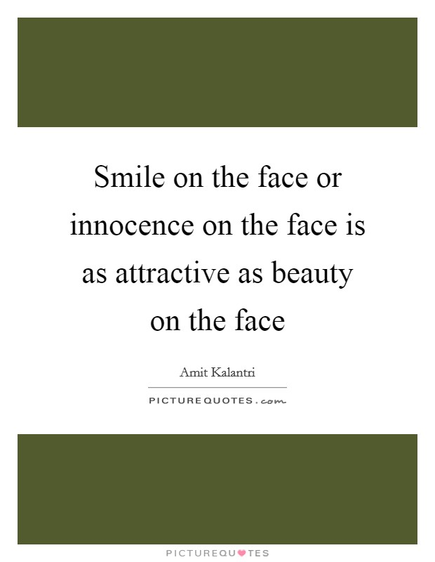 Smile on the face or innocence on the face is as attractive as beauty on the face Picture Quote #1