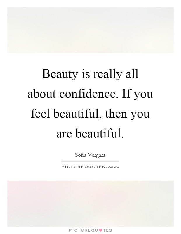 Beauty is really all about confidence. If you feel beautiful, then you are beautiful Picture Quote #1