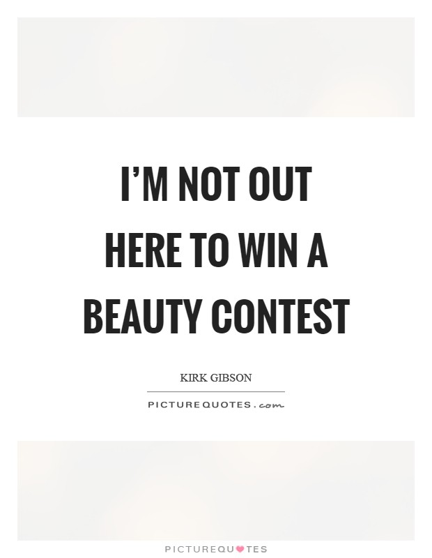 I'm not out here to win a beauty contest Picture Quote #1