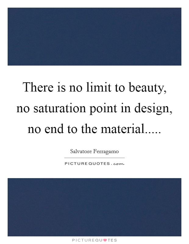 There is no limit to beauty, no saturation point in design, no end to the material Picture Quote #1