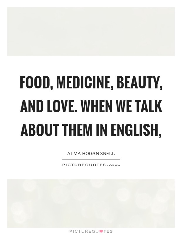 Food, medicine, beauty, and love. When we talk about them in English, Picture Quote #1