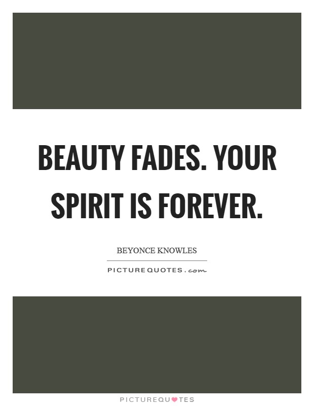 Beauty fades. Your spirit is forever Picture Quote #1