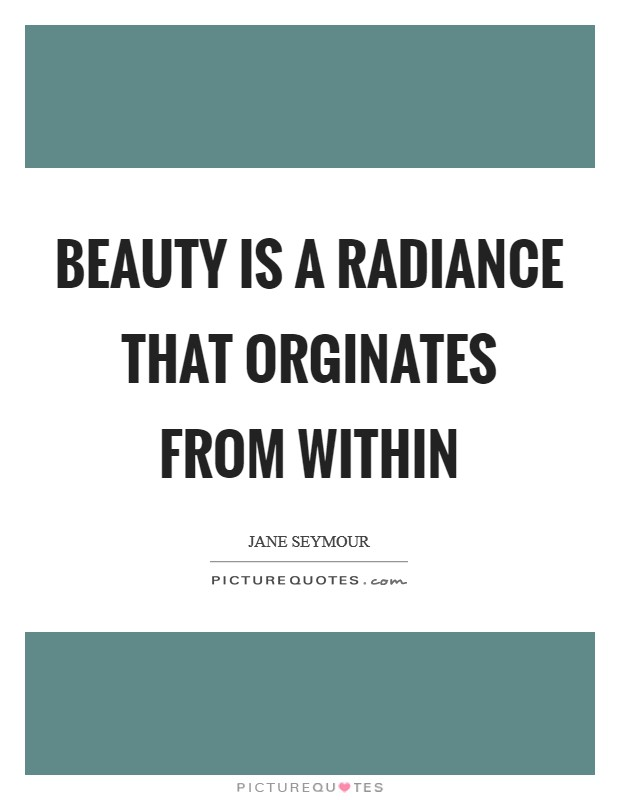 Beauty is a radiance that orginates from within Picture Quote #1