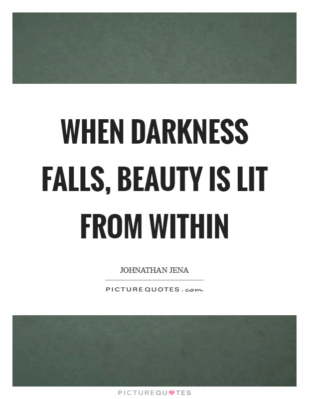 When darkness falls, beauty is lit from within Picture Quote #1