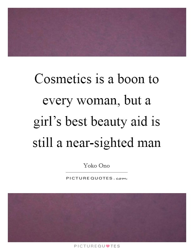 Cosmetics is a boon to every woman, but a girl's best beauty aid is still a near-sighted man Picture Quote #1