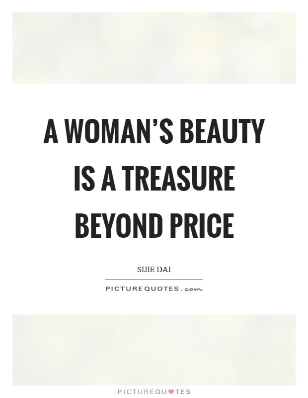 A woman's beauty is a treasure beyond price Picture Quote #1