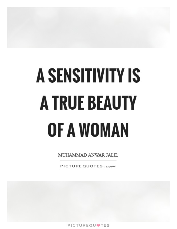 A sensitivity is a true beauty of a woman Picture Quote #1