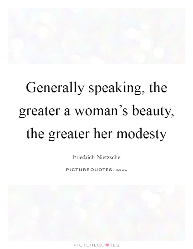 Generally speaking, the greater a woman's beauty, the greater her modesty Picture Quote #1
