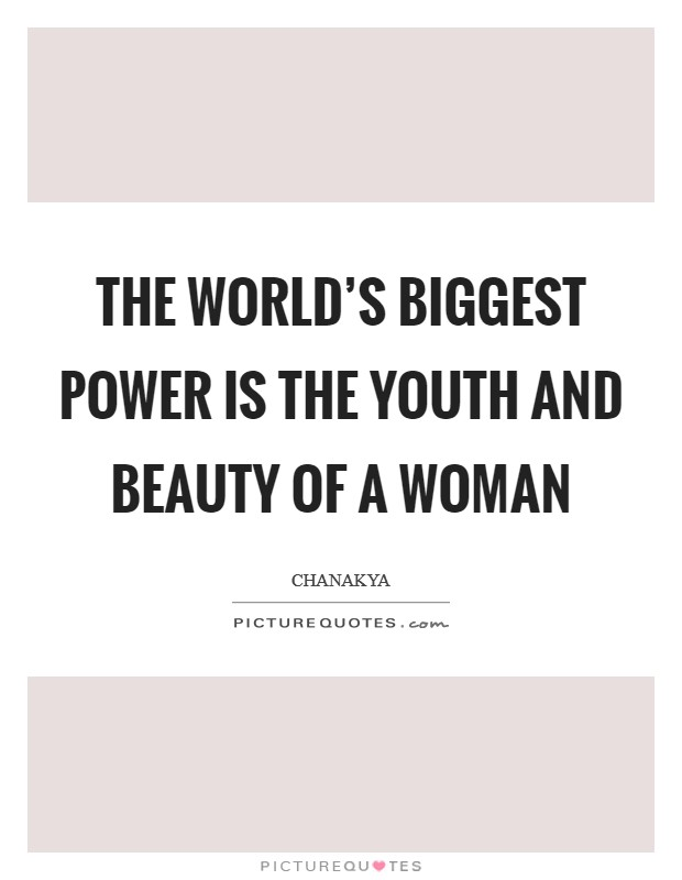 The world's biggest power is the youth and beauty of a woman Picture Quote #1