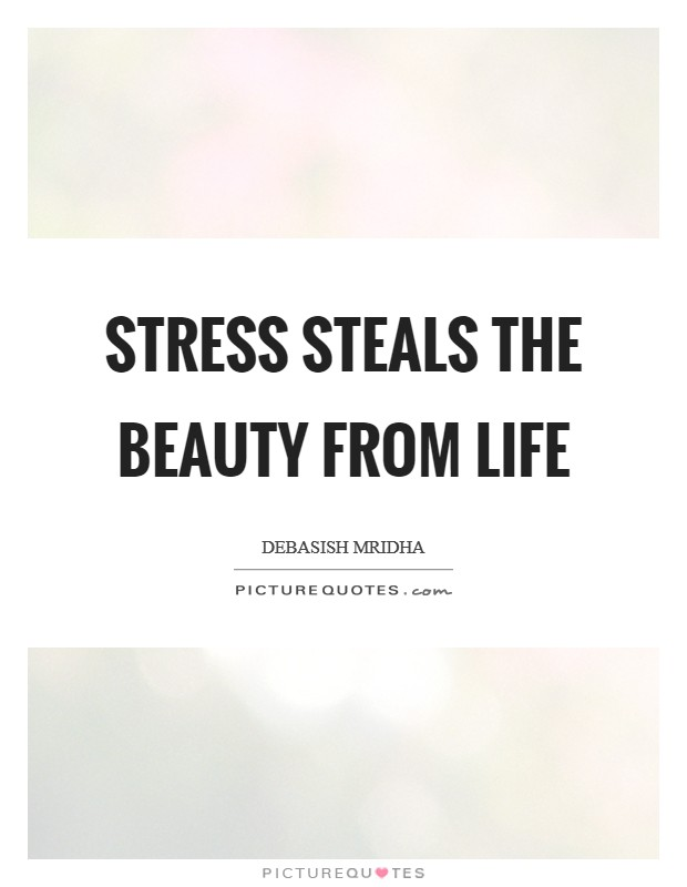 Stress steals the beauty from life Picture Quote #1