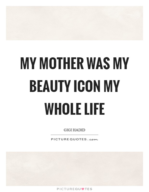 My mother was my beauty icon my whole life Picture Quote #1