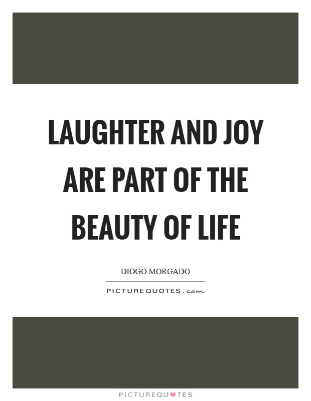 Laughter and joy are part of the beauty of life Picture Quote #1