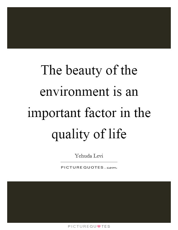 The beauty of the environment is an important factor in the quality of life Picture Quote #1