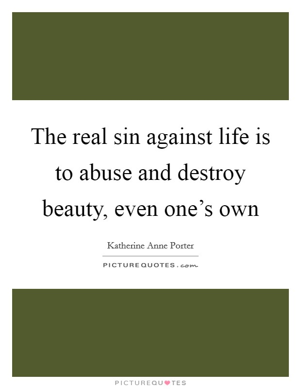 The real sin against life is to abuse and destroy beauty, even one's own Picture Quote #1