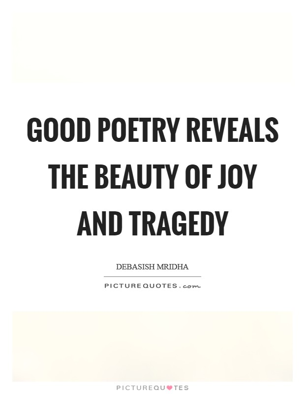 Good poetry reveals the beauty of joy and tragedy Picture Quote #1