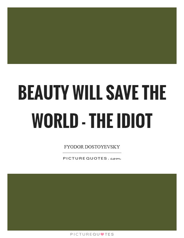 Beauty will save the world - The Idiot Picture Quote #1