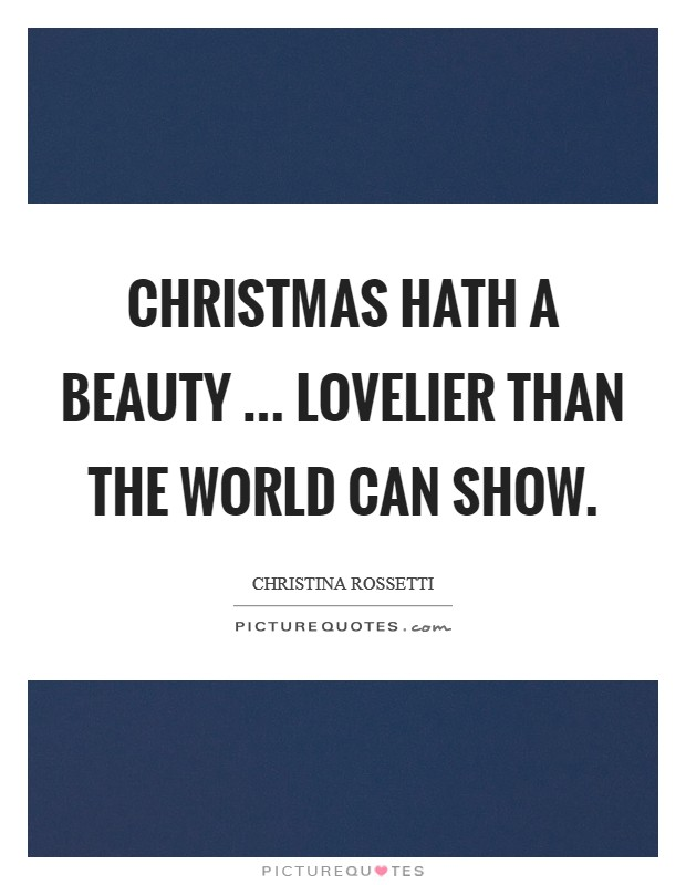 Christmas hath a beauty ... lovelier than the world can show Picture Quote #1
