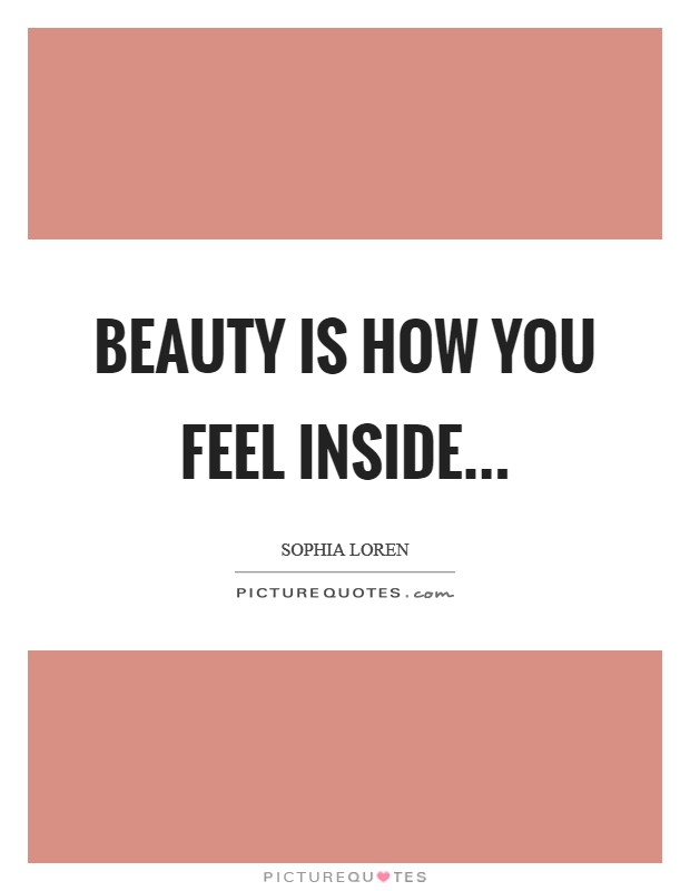 Beauty is how you feel inside Picture Quote #1