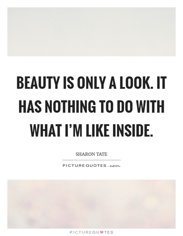 Beauty is only a look. It has nothing to do with what I'm like inside Picture Quote #1