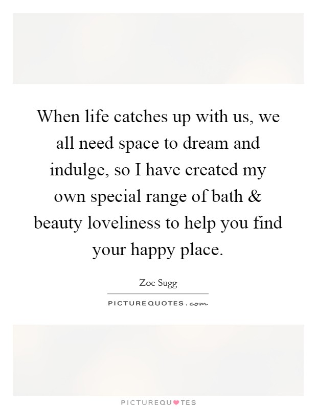 When life catches up with us, we all need space to dream and ...