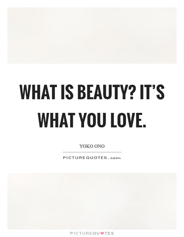 What is beauty? It's what you love Picture Quote #1
