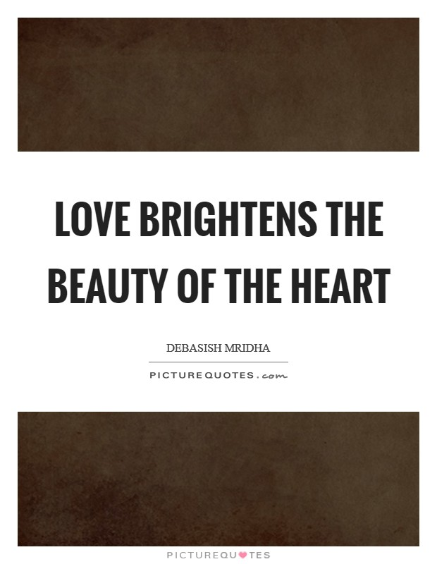 Love brightens the beauty of the heart Picture Quote #1