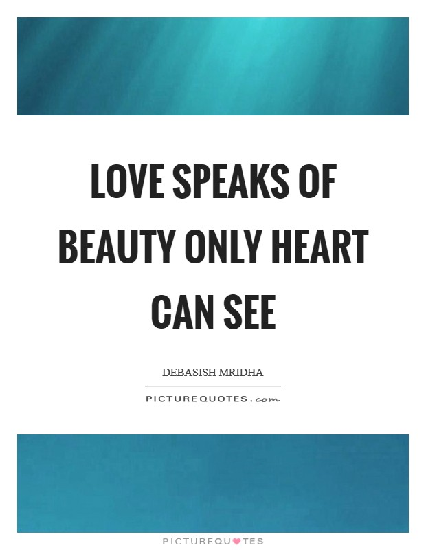 Love speaks of beauty only heart can see Picture Quote #1
