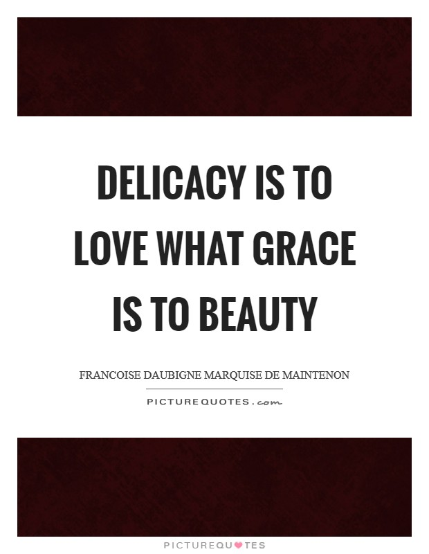 Delicacy is to love what grace is to beauty Picture Quote #1